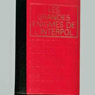 LES GRANDES ÉNIGMES DE L'INTERPOL
